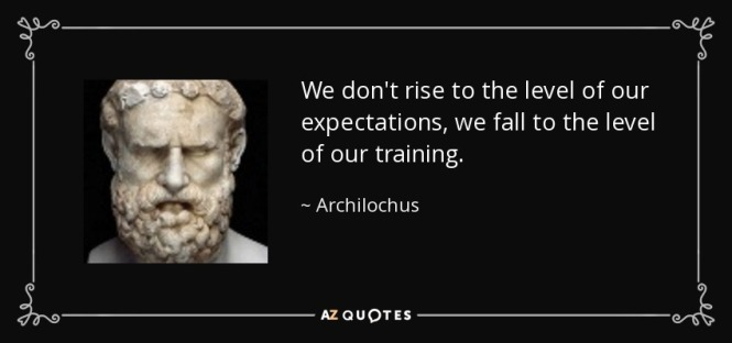 quote-we-don-t-rise-to-the-level-of-our-expectations-we-fall-to-the-level-of-our-training-archilochus-65-49-40.jpg