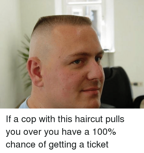 if-a-cop-with-this-haircut-pulls-you-over-you-5832140.png