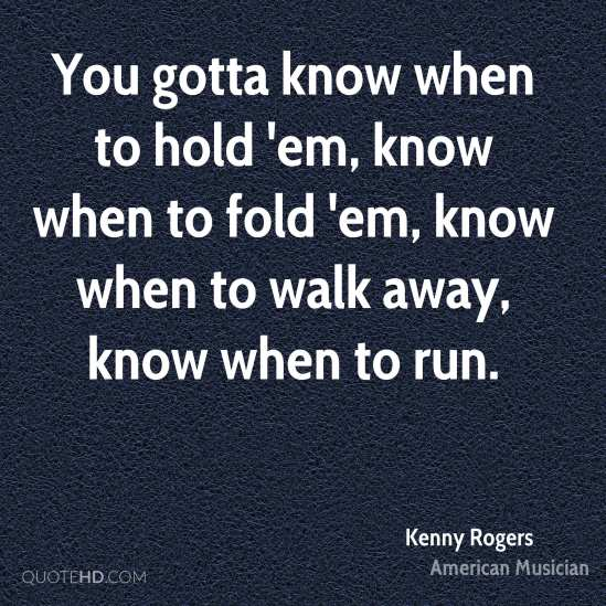 kenny-rogers-you-gotta-know-when-to-hold-em-know-when-to-fold-em-know.jpg